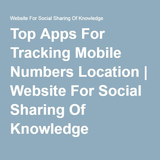 Top Apps For Tracking Mobile Numbers Location | Website For Social Sharing Of Knowledge