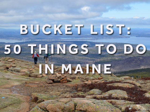 From the mountains to the coast Maine offers it all. Check out our bucket list of 50 things to do in our state.
