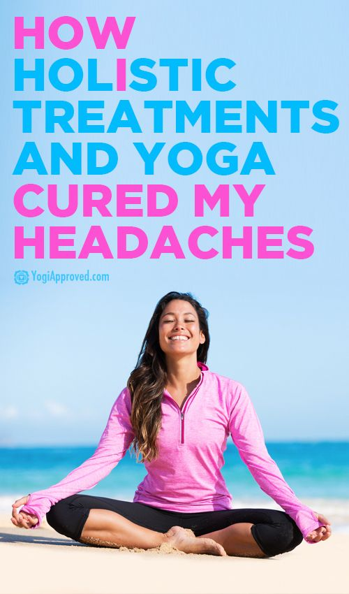 How Holistic Treatments And Yoga Cured My Headaches - YogiApproved.com