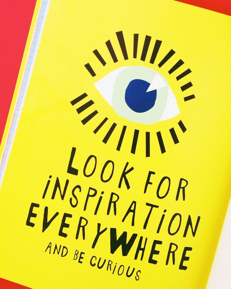 look for inspiration everywhere and be curious