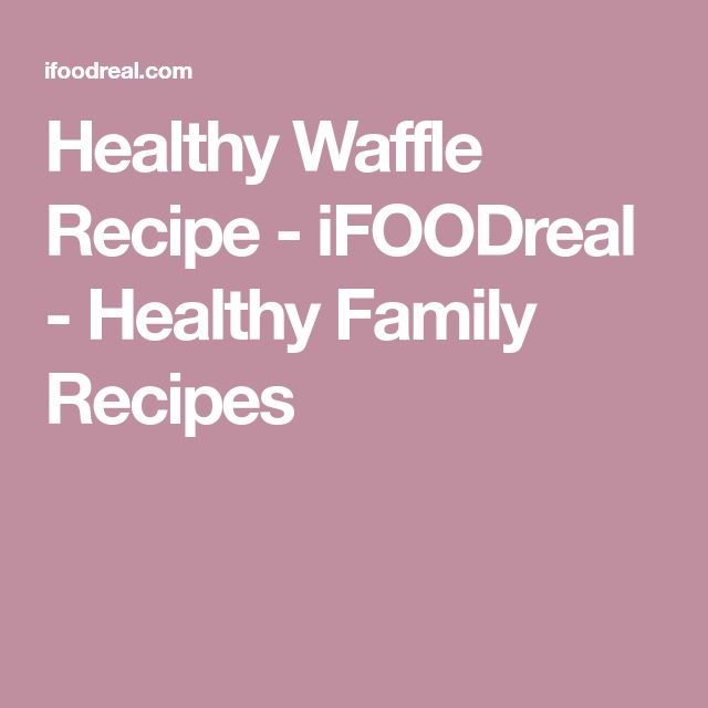 Healthy Waffle Recipe - iFOODreal - Healthy Family Recipes