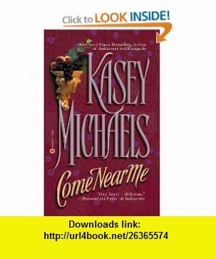 Come Near Me (9780446605830) Kasey Michaels , ISBN-10: 0446605832  , ISBN-13: 978-0446605830 ,  , tutorials , pdf , ebook , torrent , downloads , rapidshare , filesonic , hotfile , megaupload , fileserve