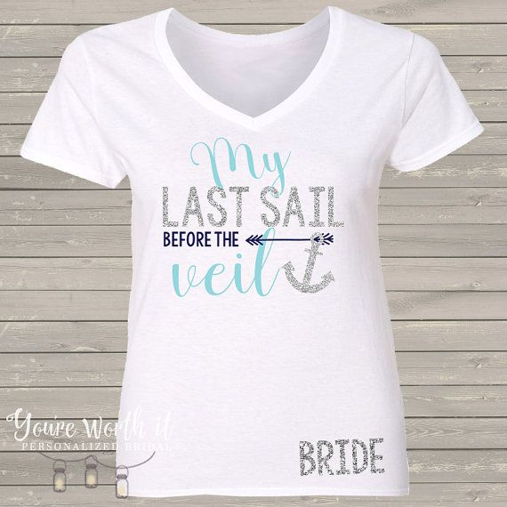 bride shirt for bachelorette party  last sail by youreworthit