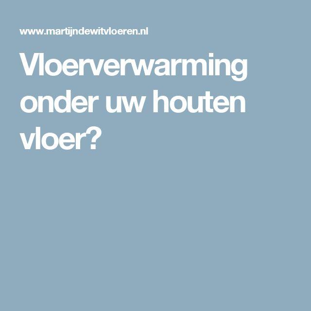 Vloerverwarming onder uw houten vloer?