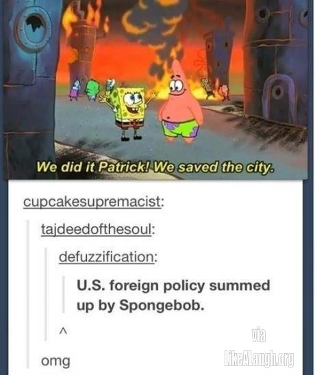 US foreign policy summed up by Sponge Bob