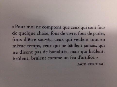 """""""@AlexandreJardin: Et tenir en haute estime les fous de quelque chose ! """"Jack Kerouac"""