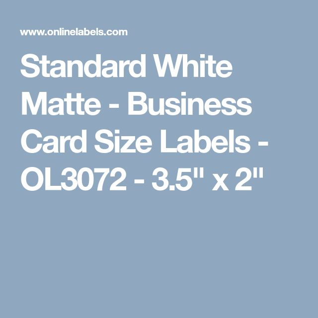 """Standard White Matte - Business Card Size Labels - OL3072 - 3.5"""" x 2"""""""