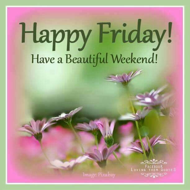 Happy Friday, Have A Beautiful Weekend!