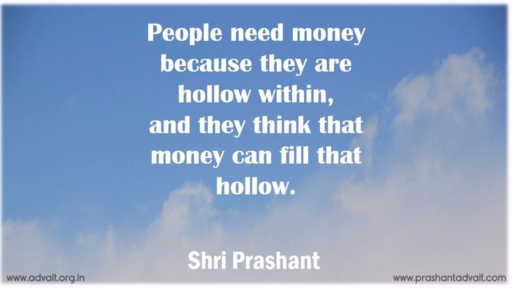 People need money because they are hollow within, and they think that money can fill that hollow. ~ Shri Prashant #ShriPrashant #Advait #money #greed #incomplete #mind Read at:- prashantadvait.com Watch at:- www.youtube.com/c/ShriPrashant Website:- www.advait.org.in Facebook:- www.facebook.com/prashant.advait LinkedIn:- www.linkedin.com/in/prashantadvait Twitter:- https://twitter.com/Prashant_Advait