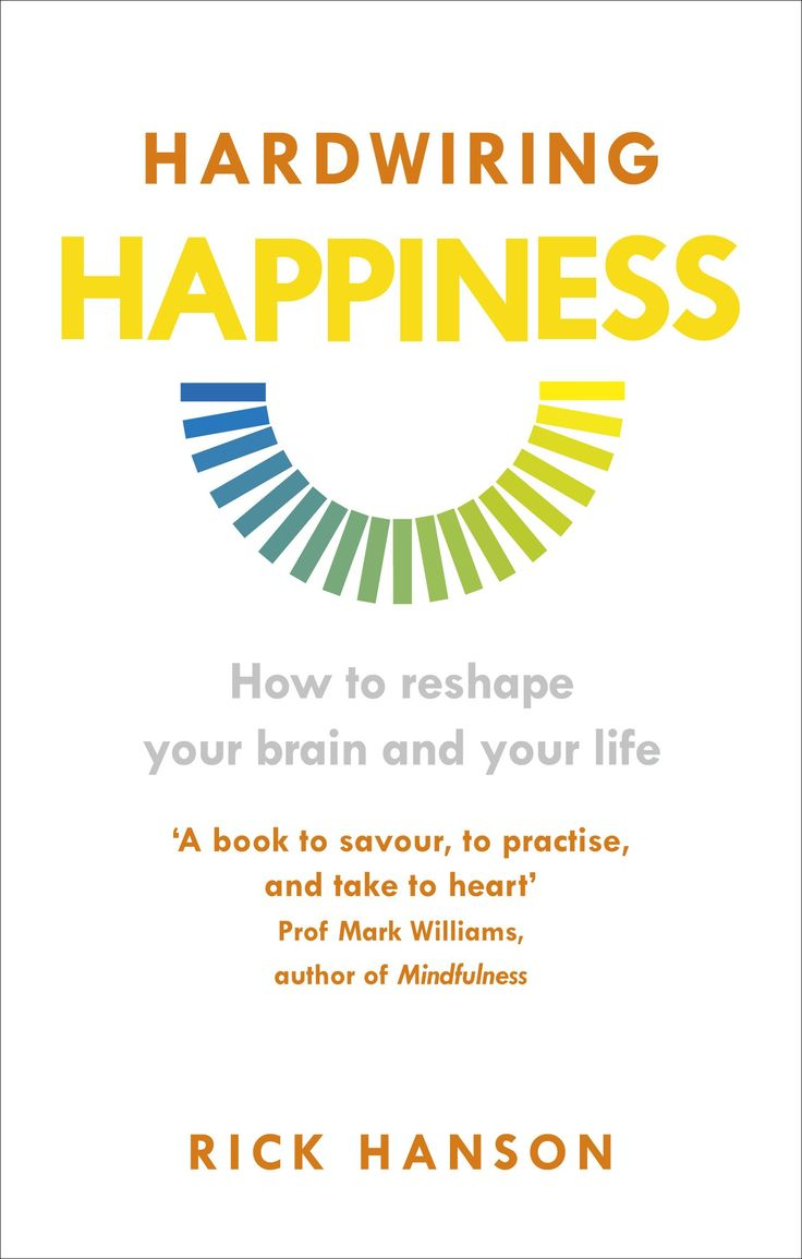 Hardwiring Happiness  The Practical Science Of Reshaping