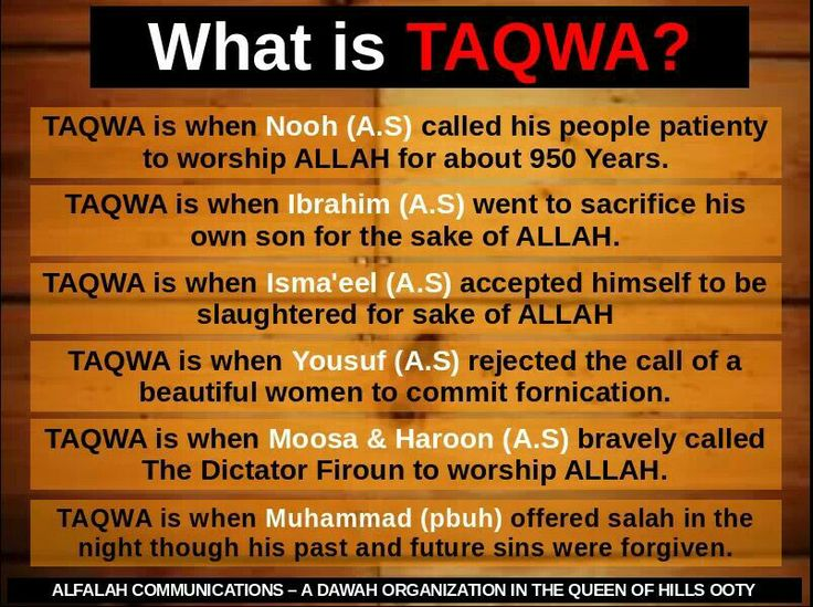 taqwa- constantly aware of both Allah ta'ala's presence and attributes