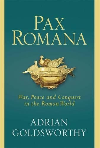 Pax Romana: War Peace And Conquest In The Roman World
