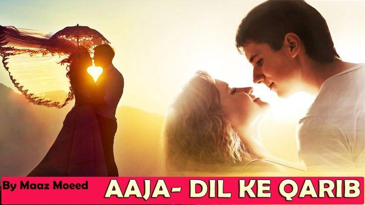 Aaja- Dil Ke Qarib | Maaz Moeed | Full HD Romantic Song | Video Song