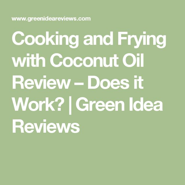 Cooking and Frying with Coconut Oil Review – Does it Work? | Green Idea Reviews