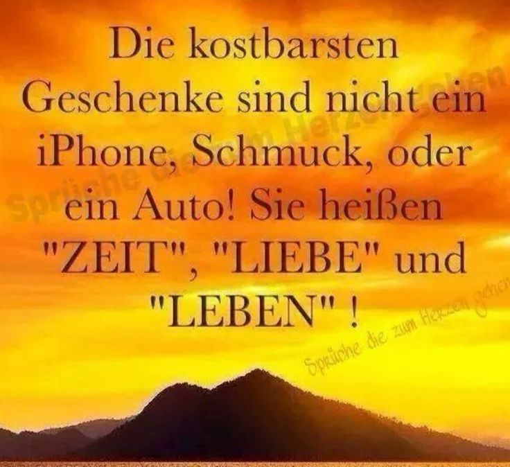 "Die kostbarsten Geschenke...(Trans: The most precious gifts are not an iPhone, jewelery, schmuck, or a car! They are called ""Time"", ""Love"" and ""Life""!"