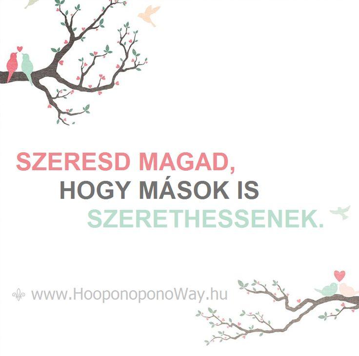 Hálát adok a mai napért. Szerethető, kedves, békés lényed legyen a legfőbb üzeneted. Szeresd magad, hogy mások is szerethessenek. Van rá okod bőven. Így szeretlek, Élet!  ⚜ Ho'oponoponoWay Magyarország ⚜ www.HooponoponoWay.hu