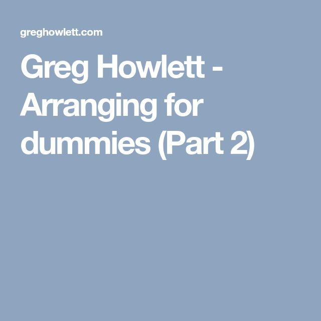 Greg Howlett - Arranging for dummies (Part 2)