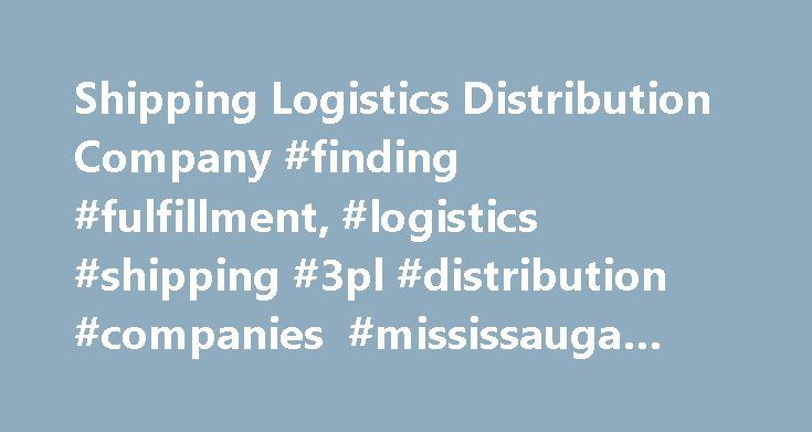 Shipping Logistics Distribution Company #finding #fulfillment, #logistics #shipping #3pl #distribution #companies #mississauga #toronto http://nevada.remmont.com/shipping-logistics-distribution-company-finding-fulfillment-logistics-shipping-3pl-distribution-companies-mississauga-toronto/  # Reliable Fulfillment, Shipping, & Logistics is Our Mission Precision Total Fulfillment Inc. (Precision) provides secure warehousing . professional product assembly, custom packaging and reliable order…