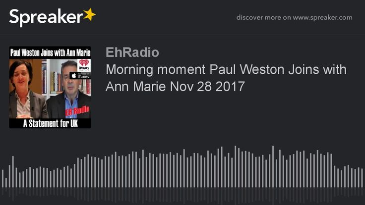 Morning moment Paul Weston Joins with Ann Marie Nov 28 2017