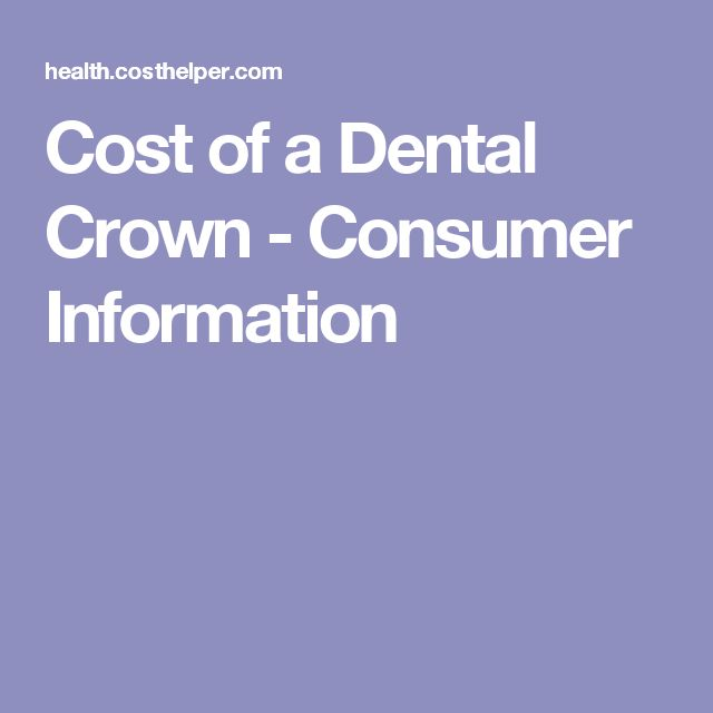 Cost of a Dental Crown - Consumer Information