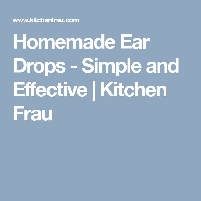 Homemade Ear Drops - Simple and Effective | Kitchen Frau