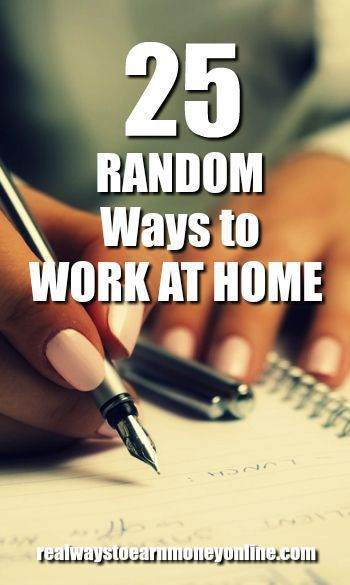 Here's a list of 25 random ways you can work at home.