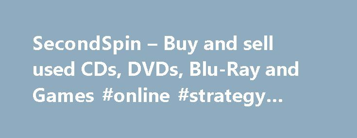SecondSpin – Buy and sell used CDs, DVDs, Blu-Ray and Games #online #strategy #games http://game.remmont.com/secondspin-buy-and-sell-used-cds-dvds-blu-ray-and-games-online-strategy-games/  $5 Stocking Stuffer DVDs! View More CDs $1 – $4! View More $5 Stocking Stuffer CDs! View More Great Blu-Ray Gifts! View More Top CD Trade-Ins View More Top DVD Trade-Ins View More Top Blu-Ray Trade-Ins View More Hot Game Trade-ins View More SELL US YOUR CDS, VIDEOS GAMES FOR CASH Got some Used CDs,…