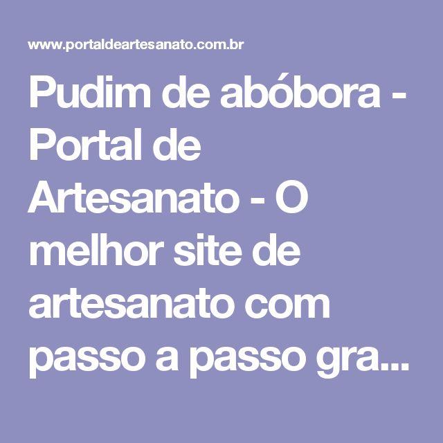 Pudim de abóbora - Portal de Artesanato - O melhor site de artesanato com passo a passo gratuito