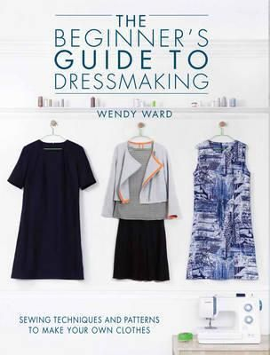 The Beginners Guide to Dressmaking: Sewing techniques and patterns to make your own clothes by Wendy Ward.   Do you dream of making your own clothes but are either new to dressmaking or struggle to follow commercially available patterns? If so, then this book provides you with everything you need to start sewing--complete with 6 full size pull-out patterns! The detailed instructions and step by step photography show you how to use the full-scale multi-sized patterns to create basic shapes...