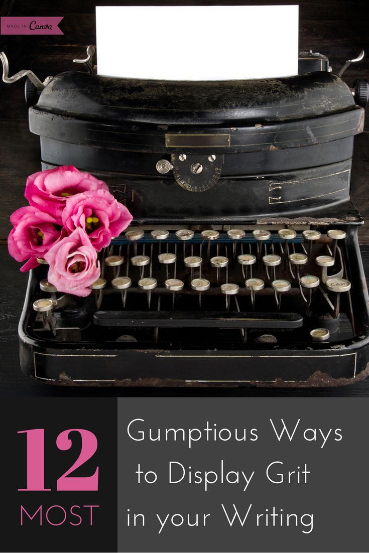 12 Most Gumptious Ways to Display Grit in your Writing http://12most.com/2014/07/21/12-gumptious-ways-display-grit-writing/