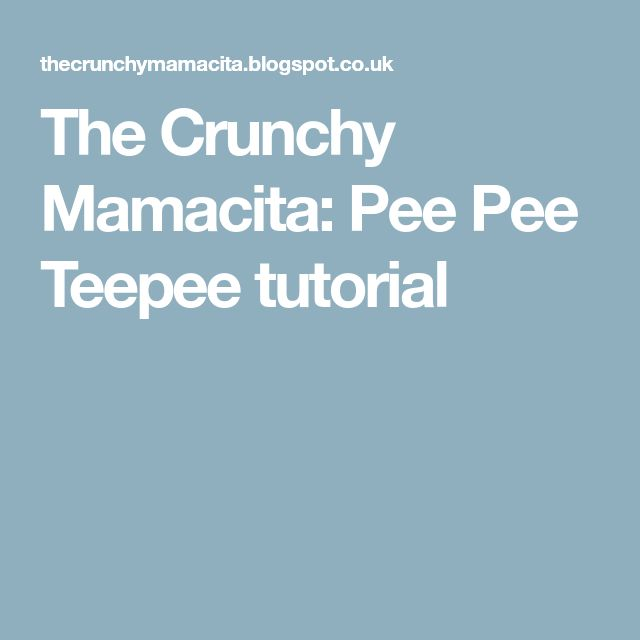 The Crunchy Mamacita: Pee Pee Teepee tutorial