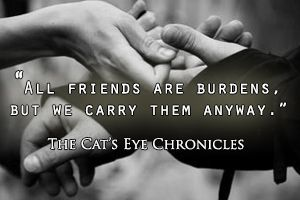All friends are burdens, but we carry them anyway....