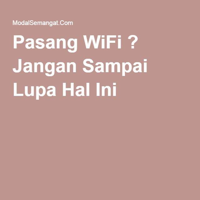 Pasang WiFi ? Jangan Sampai Lupa Hal Ini !