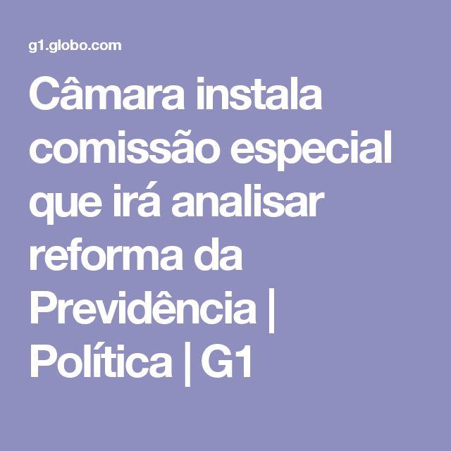 Câmara instala comissão especial que irá analisar reforma da Previdência   Política   G1