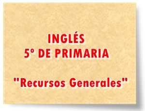 """INGLÉS DE 5º DE PRIMARIA: """"RECURSOS GENERALES"""""""