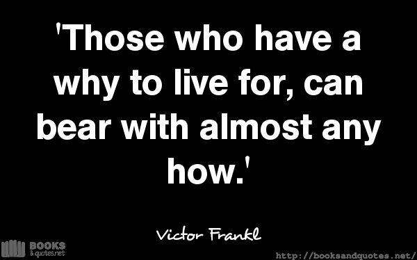 Victor Frankl Those who have a why #quotes