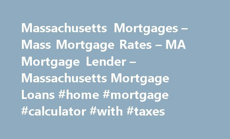 Massachusetts Mortgages – Mass Mortgage Rates – MA Mortgage Lender – Massachusetts Mortgage Loans #home #mortgage #calculator #with #taxes http://mortgage.remmont.com/massachusetts-mortgages-mass-mortgage-rates-ma-mortgage-lender-massachusetts-mortgage-loans-home-mortgage-calculator-with-taxes/  #mass mortgage rates # Home Massachusetts Mortgage Massachusetts Mortgages From American Financial Resources Finding great Mass mortgage rates just got a whole lot easier with American Financial…