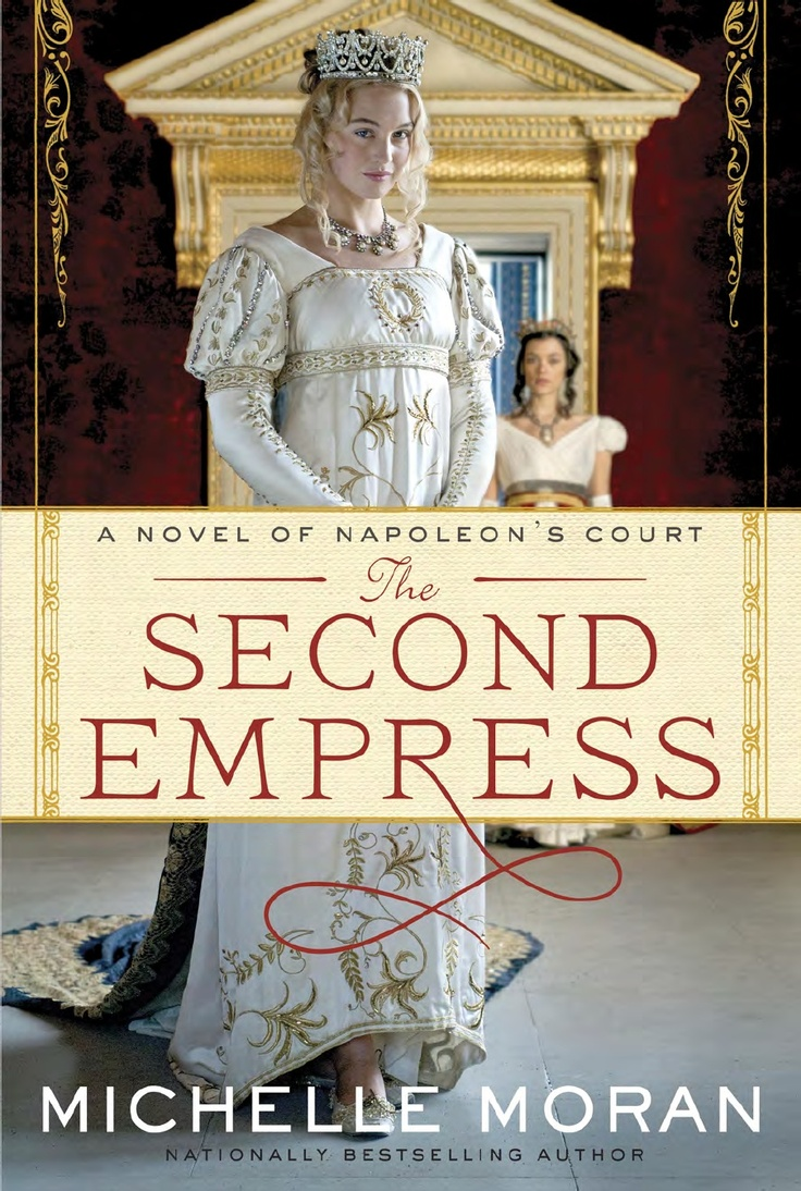Michelle Moran returns to Paris, this time under the rule of Emperor Napoleon Bonaparte as he casts aside his beautiful wife to marry a Hapsburg princess he hopes will bear him a royal heir. The Second Empress by Michelle Moran.