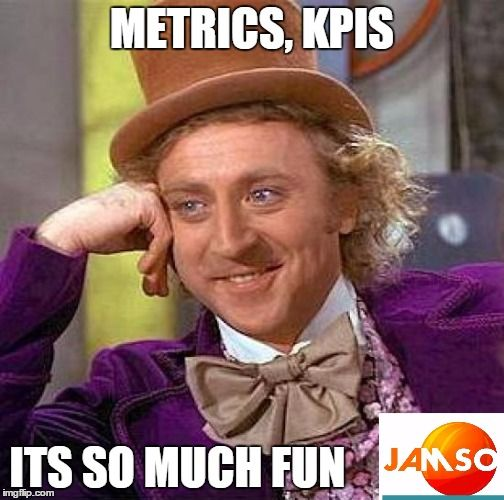 Creepy Condescending Wonka , metrics and KPI's are so much fun.   #jamso #metrics #kpi http://www.jamsovaluesmarter.com