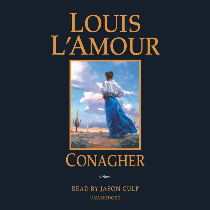 2019 Conagher A Novel Audiobook By Louis L Amour Random House Audio In 2020 Audio Books Louis L Amour Novels