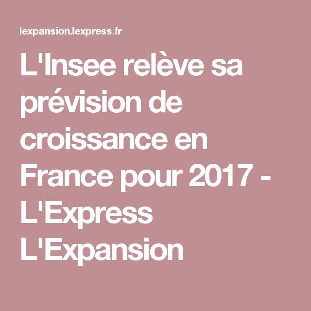 L'Insee relève sa prévision de croissance en France pour 2017 - L'Express L'Expansion