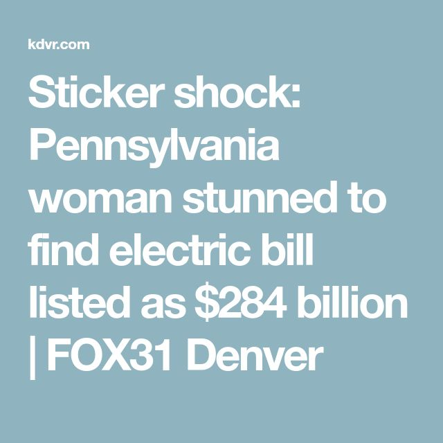 Sticker shock: Pennsylvania woman stunned to find electric bill listed as $284 billion | FOX31 Denver