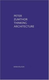 Thinking Architecture / Peter Zumthor