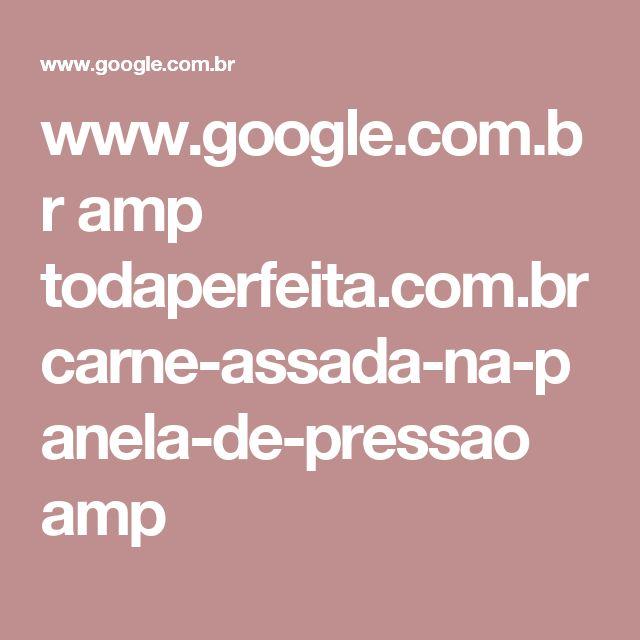 www.google.com.br amp todaperfeita.com.br carne-assada-na-panela-de-pressao amp