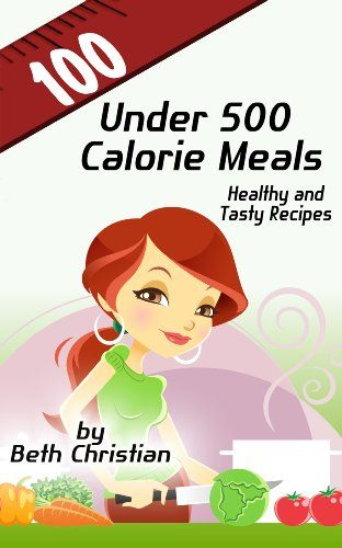 """""""100 Under 500 Calorie Meals"""" is a collection of 100 easy-to-make, nutrient-rich, delicious, calorie-counted recipes which can be mixed and match ..."""