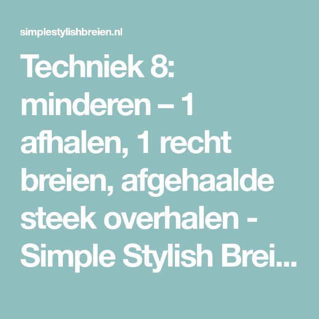 Techniek 8: minderen – 1 afhalen, 1 recht breien, afgehaalde steek overhalen - Simple Stylish Breien