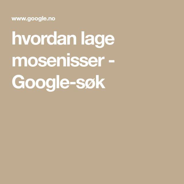 hvordan lage mosenisser - Google-søk