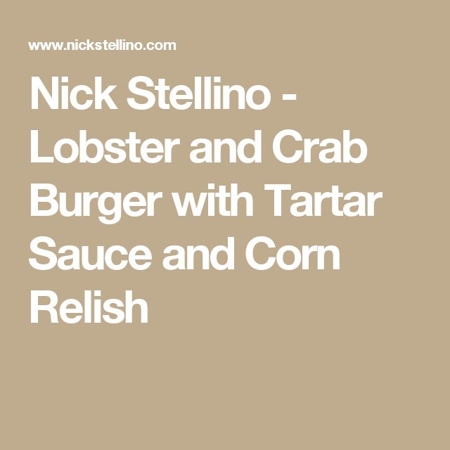 Nick Stellino - Lobster and Crab Burger with Tartar Sauce and Corn Relish