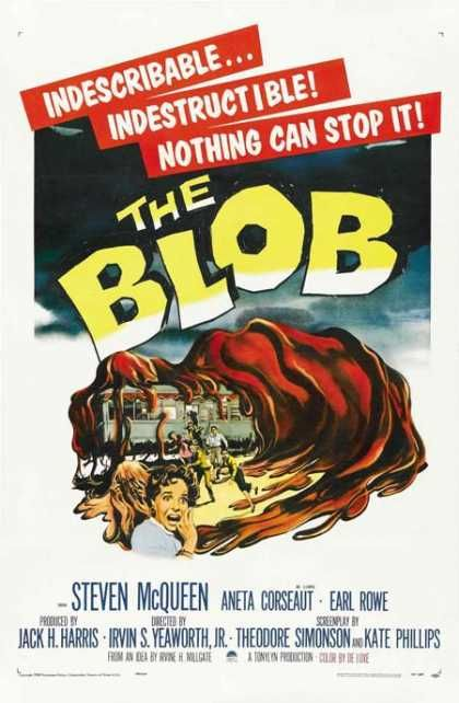 The Blob, 1958...of course, I was only 5 when I saw it. Scared the crap out of me!