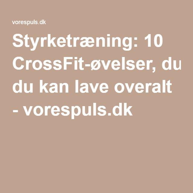Styrketræning: 10 CrossFit-øvelser, du kan lave overalt - vorespuls.dk